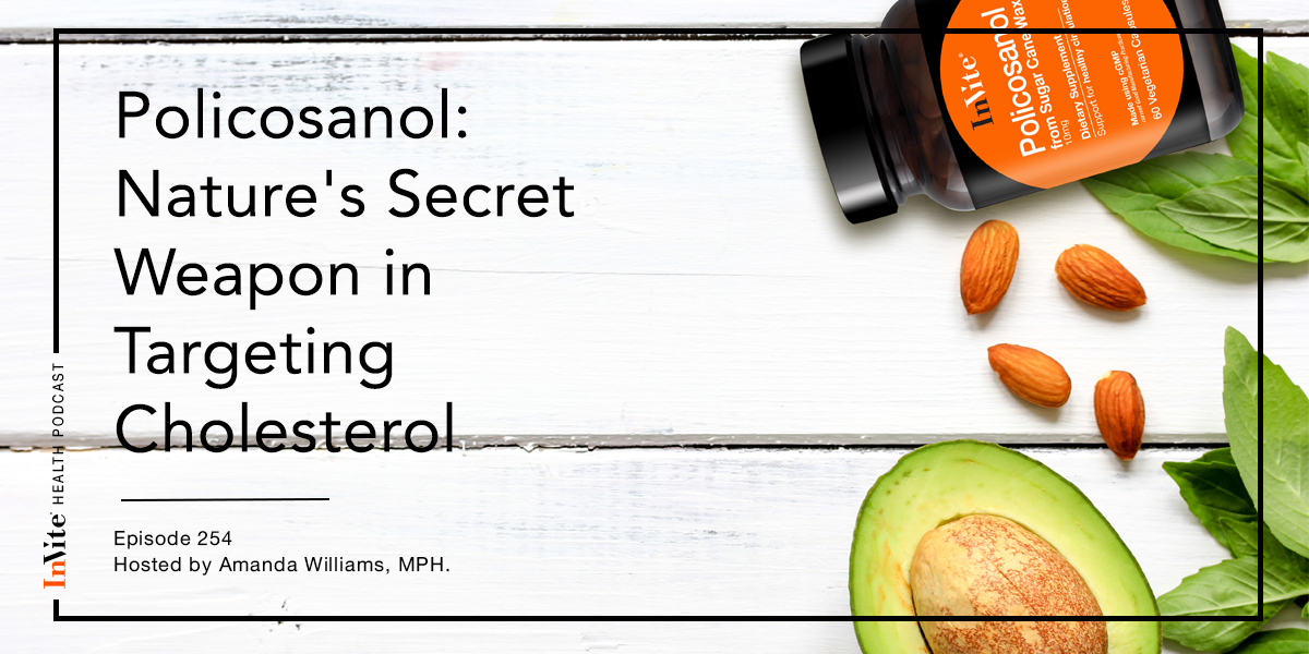 Policosanol: Nature's Secret Weapon in Targeting Cholesterol – InVite Health Podcast, Episode 254