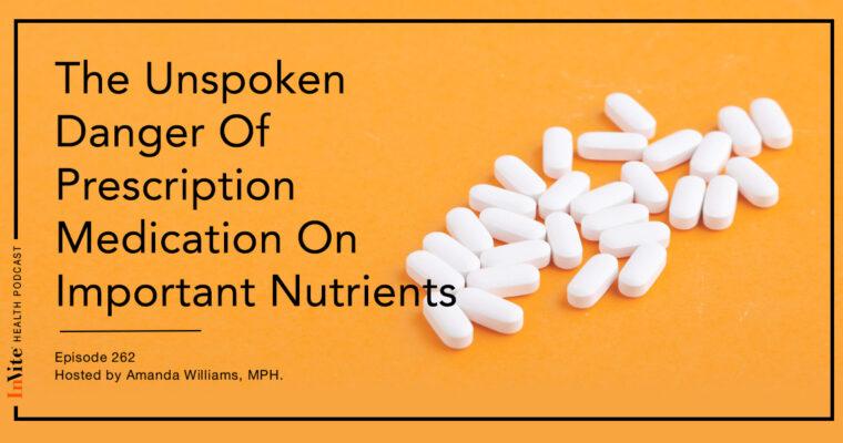 The Unspoken Danger Of Prescription Medication On Important Nutrients – InVite Health Podcast, Episode 262