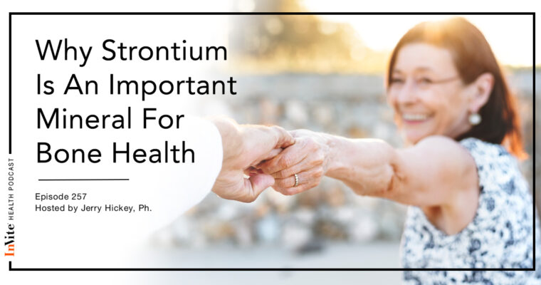 Why Strontium Is An Important Mineral For Bone Health – InVite Health Podcast, Episode 257