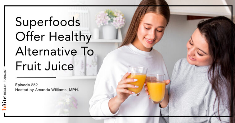 Superfoods Offer Healthy Alternative To Fruit Juice – InVite Health Podcast, Episode 252