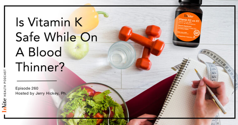 Is Vitamin K Safe While On A Blood Thinner? – InVite Health Podcast, Episode 260