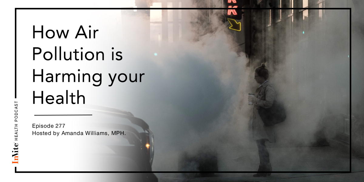How Air Pollution is Harming Your Health – InVite Health Podcast, Episode 277