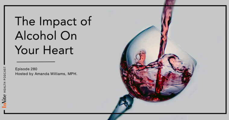 The Impact of Alcohol On Your Heart – InVite Health Podcast, Episode 280