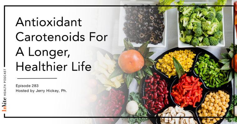Antioxidant Carotenoids For A Longer, Healthier Life – InVite Health Podcast, Episode 283