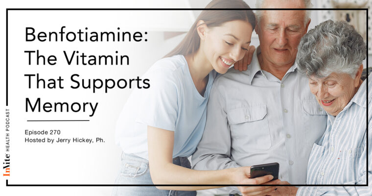 Benfotiamine: The Vitamin That Supports Memory – InVite Health Podcast, Episode 270