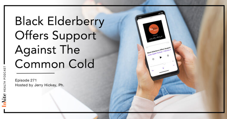Black Elderberry Offers Support Against The Common Cold – InVite Health Podcast, Episode 271