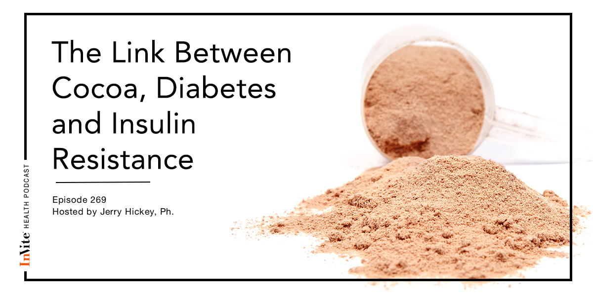 The Link Between Cocoa, Diabetes and Insulin Sensitivity – InVite Health Podcast, Episode 269
