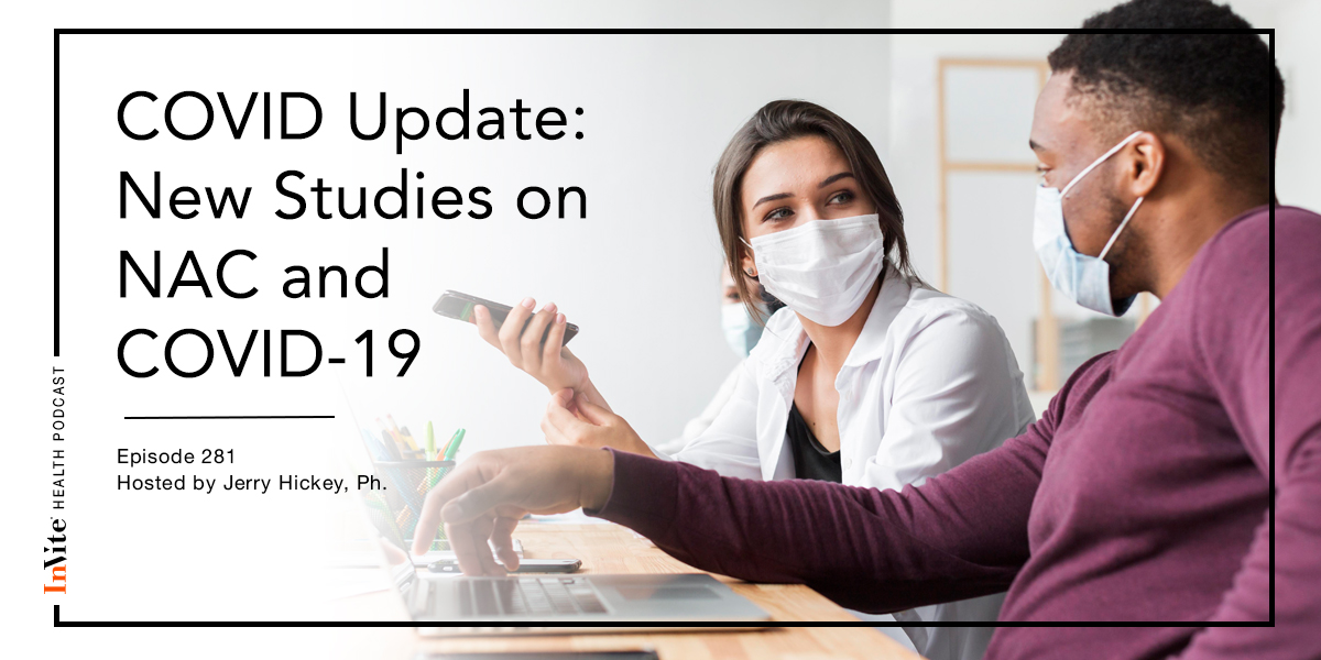 COVID Update: New Studies on NAC and COVID-19 – InVite Health Podcast, Episode 281