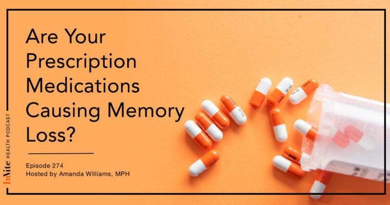 Are Your Prescription Medications Causing Memory Loss? – InVite Health Podcast, Episode 274