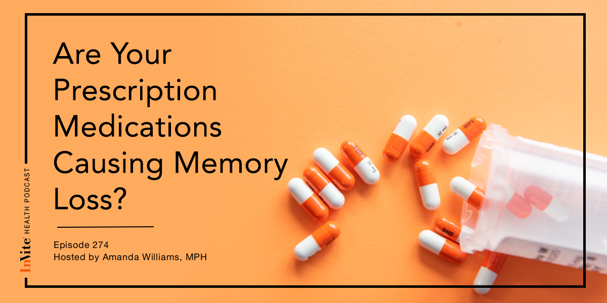Are Your Prescription Medications Causing Memory Loss? – InVite Health Podcast, Episode 274