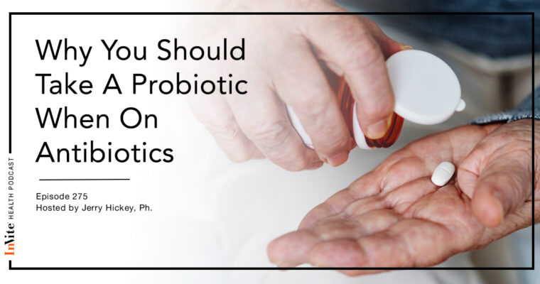 Why You Should Take A Probiotic When On Antibiotics – InVite Health Podcast, Episode 275