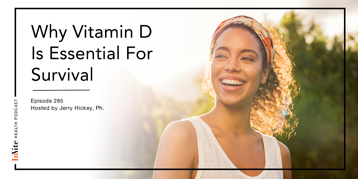 Why Vitamin D Is Essential For Survival – InVite Health Podcast, Episode 285