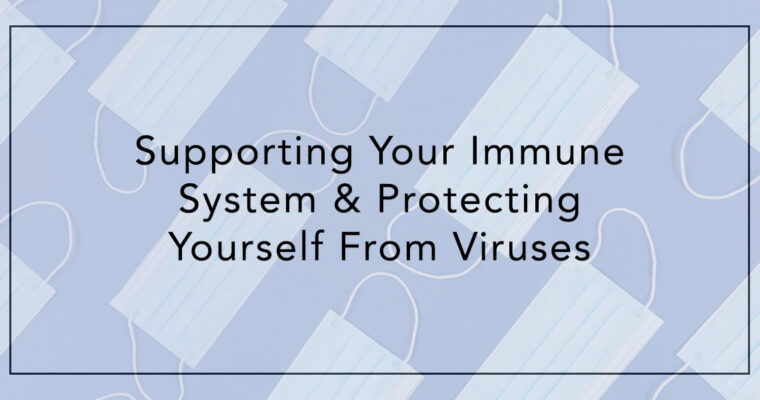 Supporting Your Immune System & Protecting Yourself From Viruses