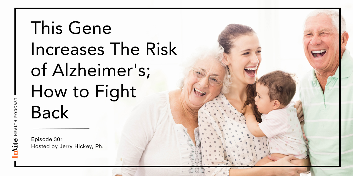 This Gene Increases The Risk of Alzheimer's; How to Fight Back – InVite Health Podcast, Episode 301