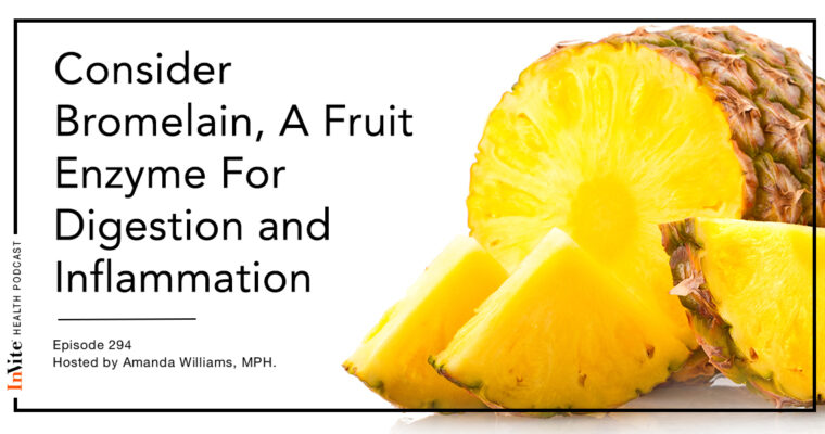 Consider Bromelain, A Fruit Enzyme for Digestion and Inflammation – InVite Health Podcast, Episode 294