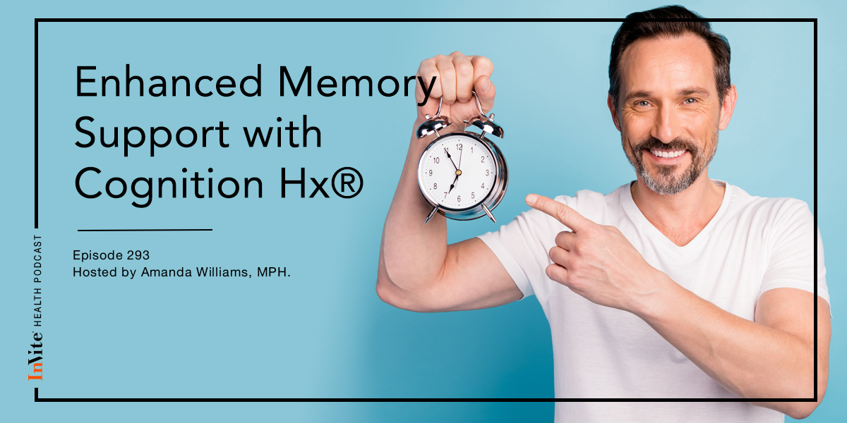 Enhanced Memory Support with Cognition Hx® – InVite Health Podcast, Episode 293
