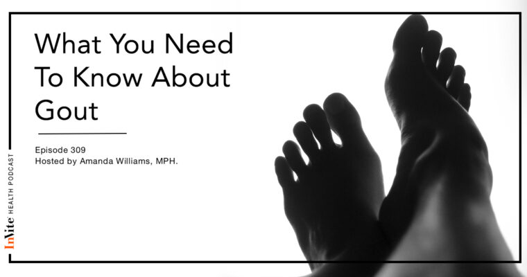 What You Need To Know About Gout – InVite Health Podcast, Episode 309