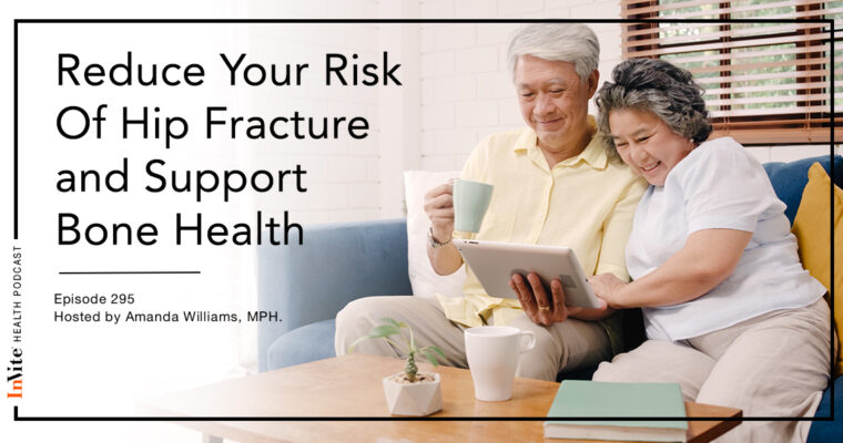 Reduce Your Risk Of Hip Fractures & Support Bone Health – InVite Health Podcast, Episode 295