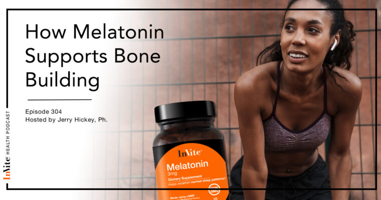 How Melatonin Supports Bone Building – InVite Health Podcast, Episode 304