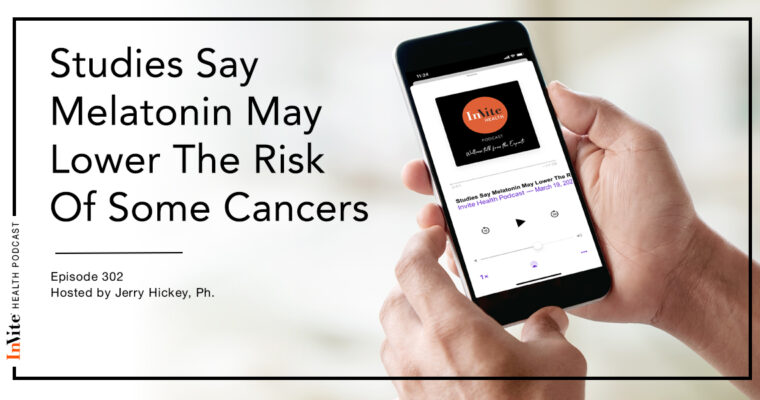 Studies Say Melatonin May Lower The Risk Of Some Cancers – InVite Health Podcast, Episode 302