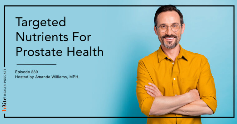 Targeted Nutrients For Prostate Health – InVite Health Podcast, Episode 289