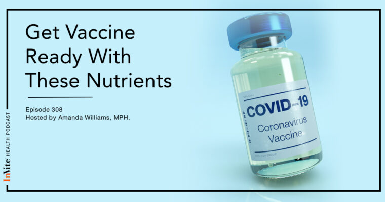 Get Vaccine Ready With These Nutrients – InVite Health Podcast, Episode 308