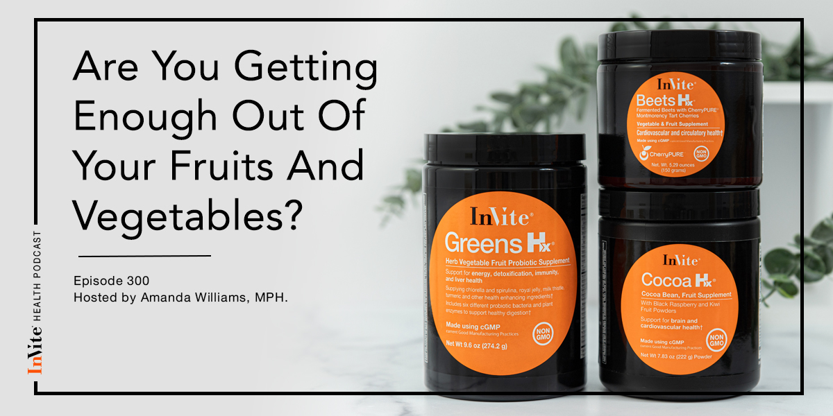 Are You Getting Enough Out Of Your Fruits And Vegetables? – InVite Health Podcast, Episode 300