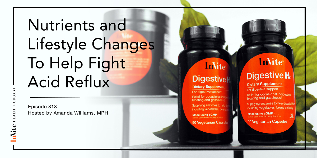 Nutrients and Lifestyle Changes To Help Fight Acid Reflux – InVite Health Podcast, Episode 318