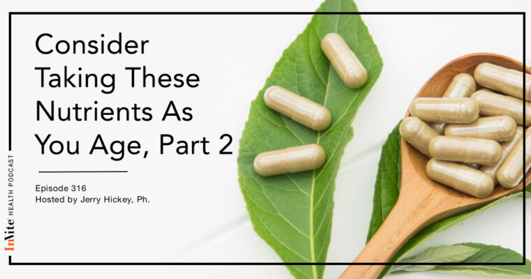 Consider Taking These Nutrients As You Age, Part 2 – InVite Health Podcast, Episode 316
