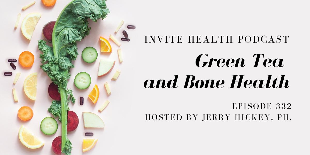 Green Tea and Bone Health – InVite Health Podcast, Episode 332