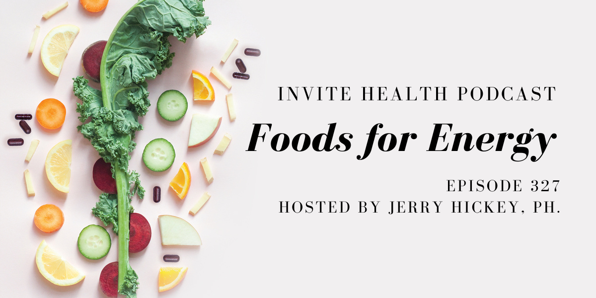 Foods for Energy – InVite Health Podcast, Episode 327