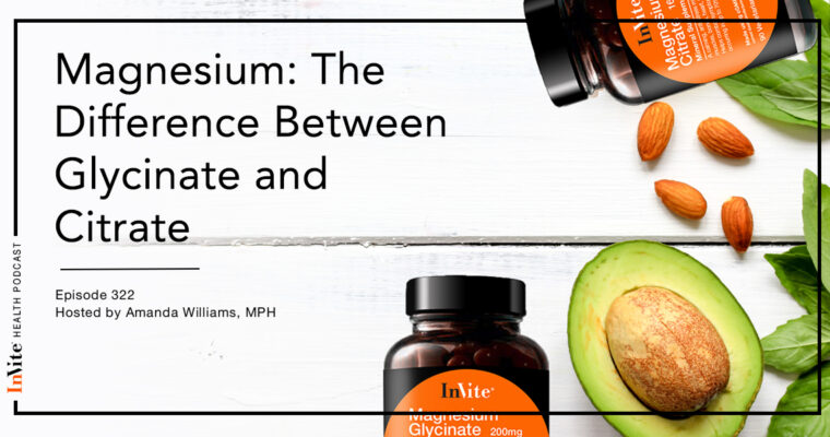 Magnesium Spotlight: The Difference Between Citrate and Glycinate – InVite Health Podcast, Episode 322