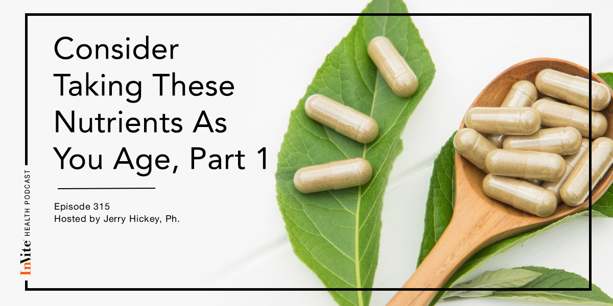 Consider Taking These Nutrients As You Age, Part 1 – InVite Health Podcast, Episode 315