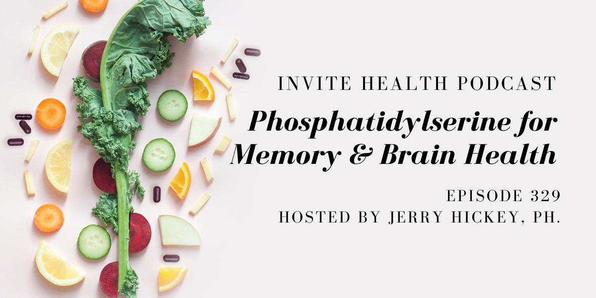 Phosphatidylserine for Memory and Brain Health – InVite Health Podcast, Episode 329