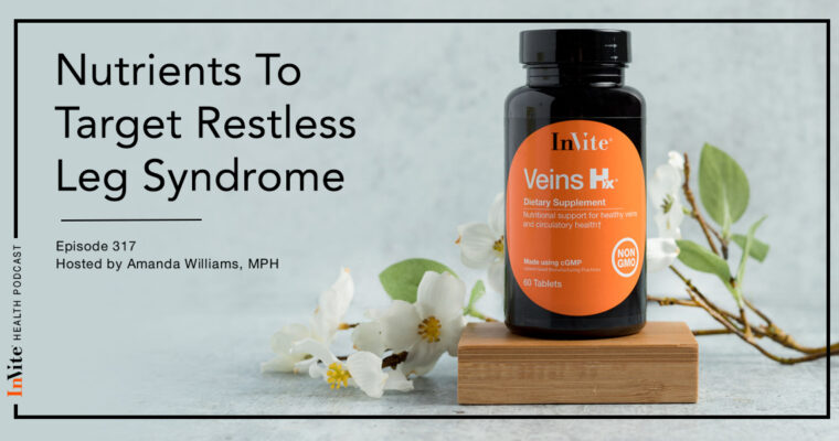 Nutrients To Target Restless Leg Syndrome – InVite Health Podcast, Episode 317