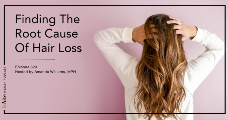 Finding The Root Cause Of Hair Loss – InVite Health Podcast, Episode 323