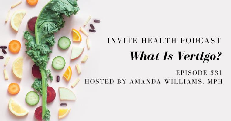What Is Vertigo? – InVite Health Podcast, Episode 331