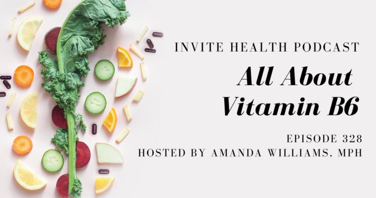 All About Vitamin B6 – InVite Health Podcast, Episode 328