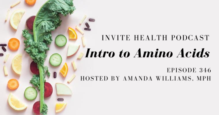 Intro to Amino Acids – InVite Health Podcast, Episode 346