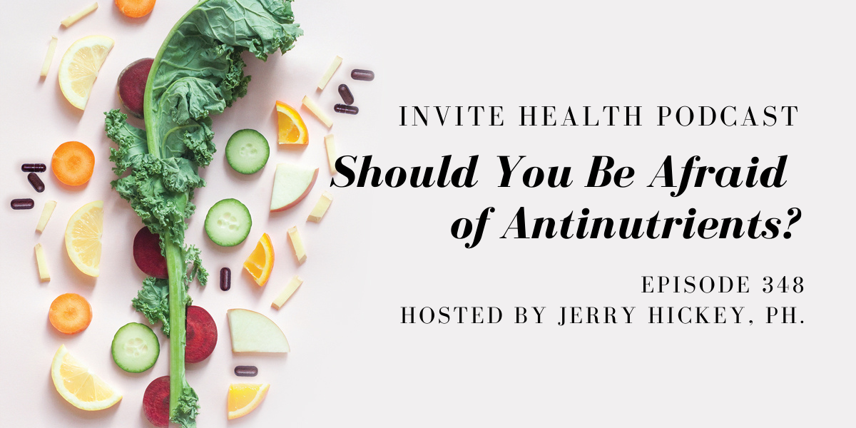 Should You Be Afraid of Antinutrients? – InVite Health Podcast, Episode 348