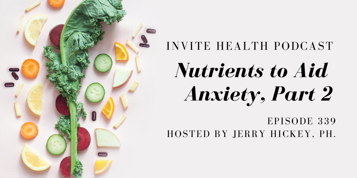 Nutrients to Aid Anxiety, Part 2 – InVite Health Podcast, Episode 339