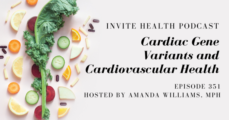 Cardiac Gene Variants and Cardiovascular Health – InVite Health Podcast, Episode 351