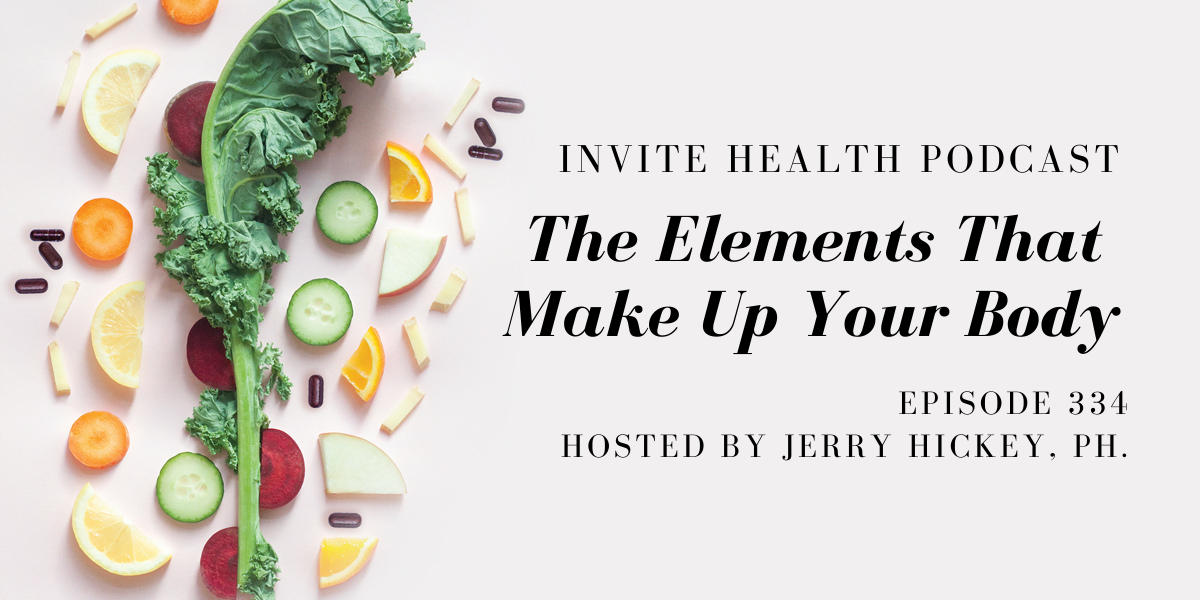 The Elements That Make Up Your Body – InVite Health Podcast, Episode 334