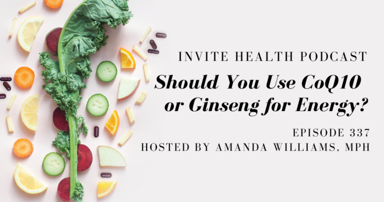 Should You Use CoQ10 or Ginseng for Energy? – InVite Health Podcast, Episode 337