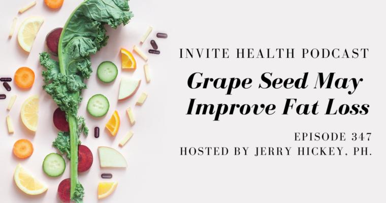 Grape Seed May Improve Fat Loss – InVite Health Podcast, Episode 347