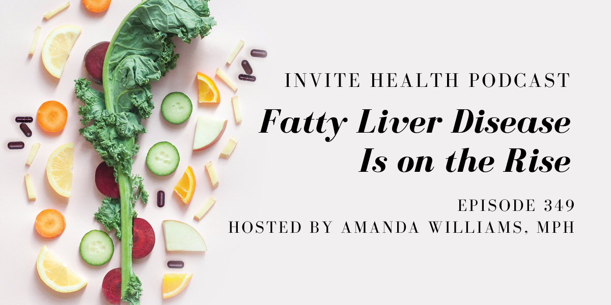 Fatty Liver Disease Is on the Rise – InVite Health Podcast, Episode 349