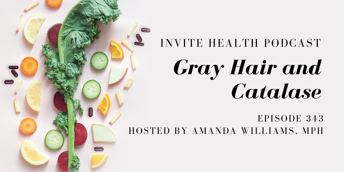 Gray Hair and Catalase – InVite Health Podcast, Episode 343