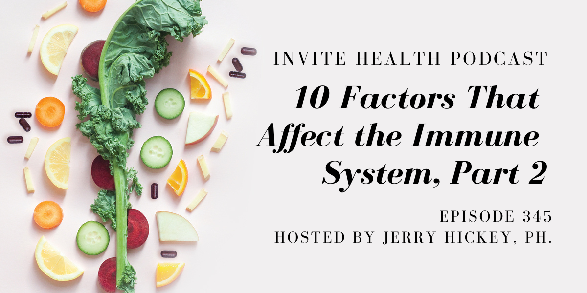 10 Factors That Affect the Immune System, Part 2 – InVite Health Podcast, Episode 345