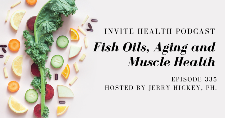Fish Oils, Aging and Muscle Health – InVite Health Podcast, Episode 335