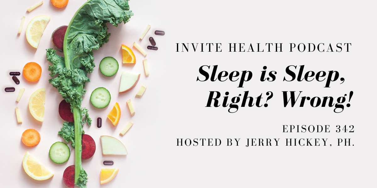 Sleep is Sleep, Right? Wrong! – InVite Health Podcast, Episode 342